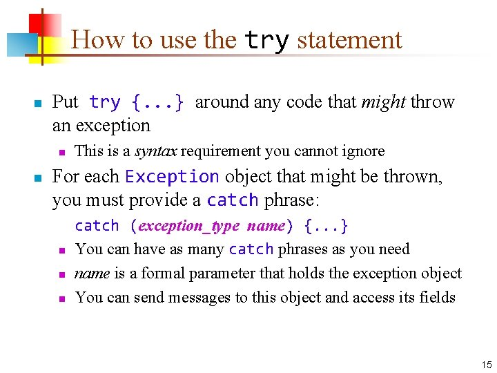 How to use the try statement n Put try {. . . } around