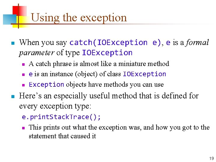Using the exception n When you say catch(IOException e), e is a formal parameter