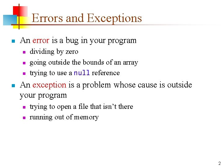 Errors and Exceptions n An error is a bug in your program n n