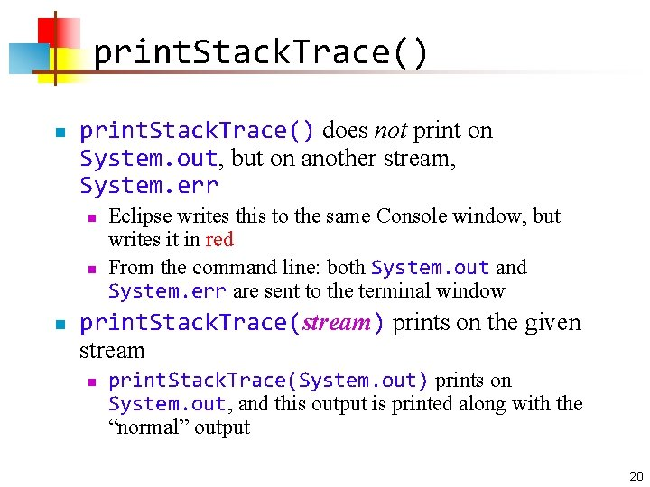 print. Stack. Trace() n print. Stack. Trace() does not print on System. out, but