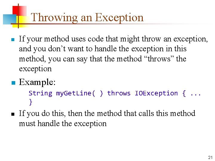Throwing an Exception n n If your method uses code that might throw an