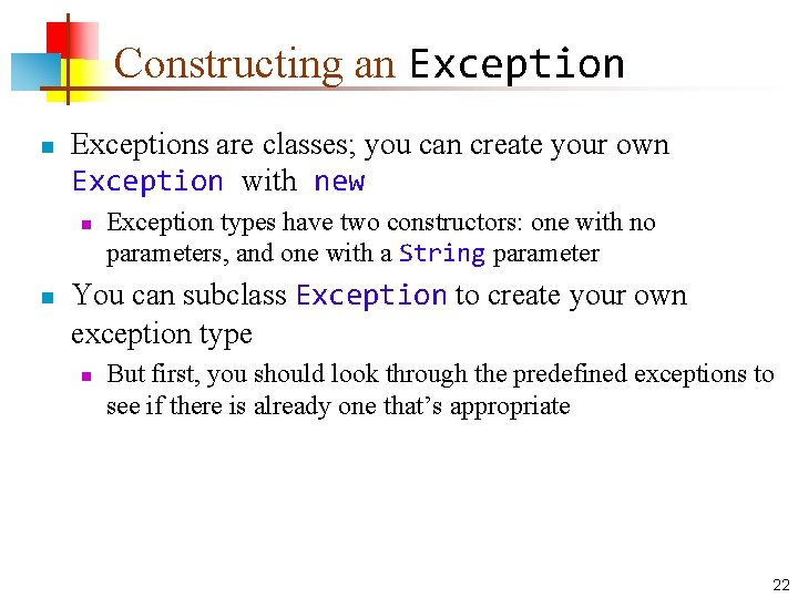 Constructing an Exceptions are classes; you can create your own Exception with new n