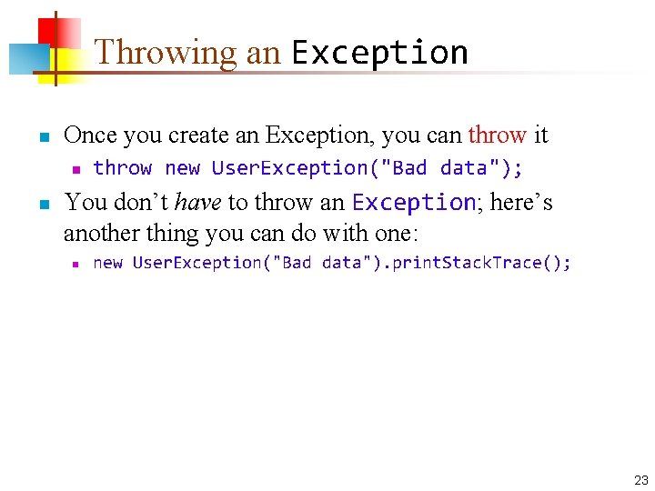 Throwing an Exception n Once you create an Exception, you can throw it n