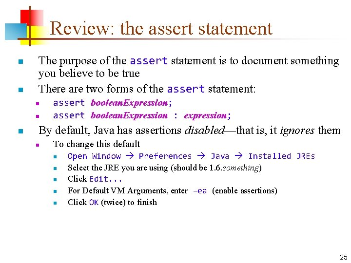 Review: the assert statement n n The purpose of the assert statement is to