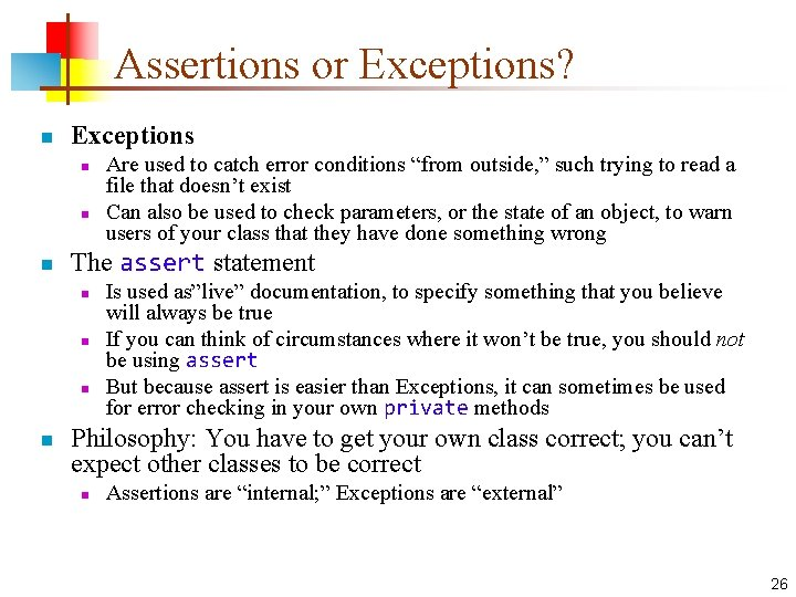 Assertions or Exceptions? n Exceptions n n n The assert statement n n Are