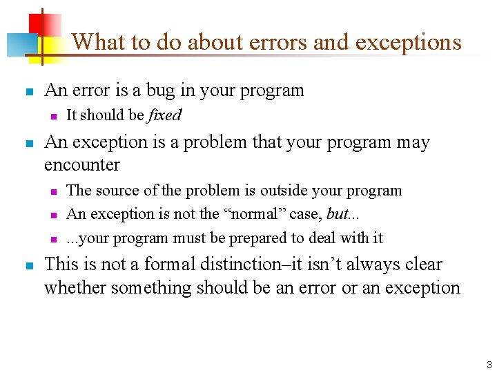 What to do about errors and exceptions n An error is a bug in