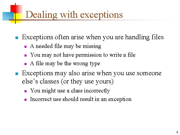 Dealing with exceptions n Exceptions often arise when you are handling files n n