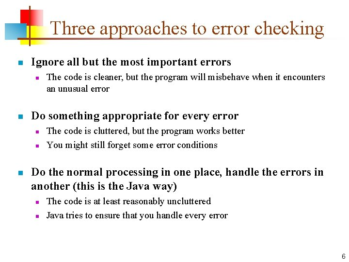 Three approaches to error checking n Ignore all but the most important errors n