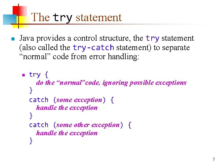 The try statement n Java provides a control structure, the try statement (also called