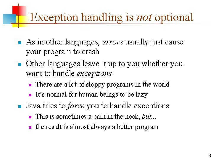 Exception handling is not optional n n As in other languages, errors usually just