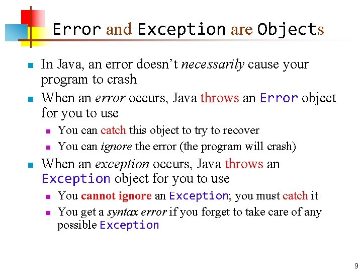 Error and Exception are Objects n n In Java, an error doesn't necessarily cause