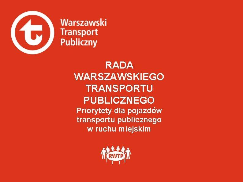 RADA WARSZAWSKIEGO TRANSPORTU PUBLICZNEGO Priorytety dla pojazdów transportu publicznego w ruchu miejskim