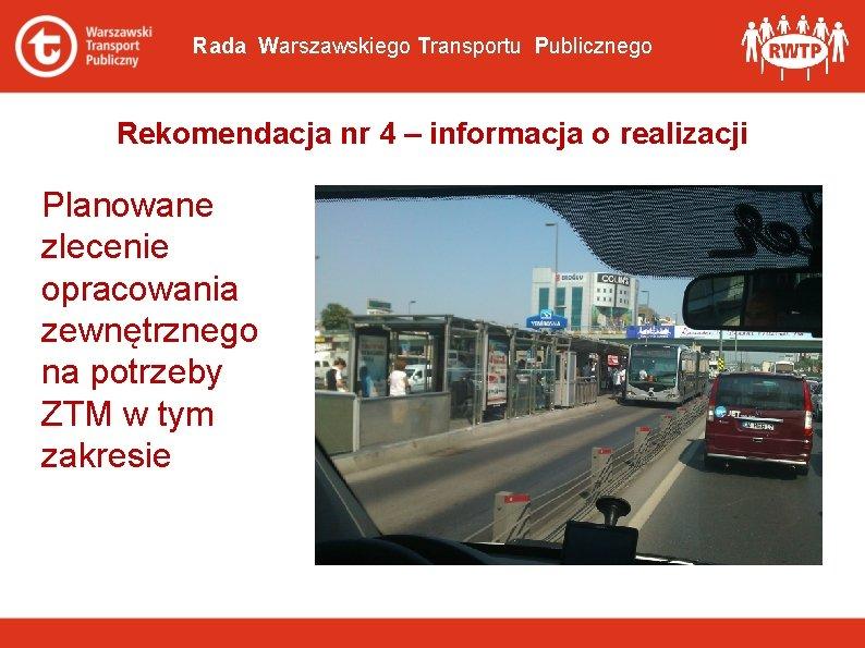 Rada Warszawskiego Transportu Publicznego Rekomendacja nr 4 – informacja o realizacji Planowane zlecenie opracowania