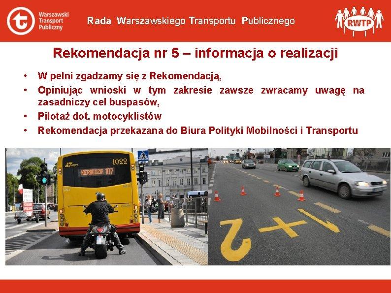 Rada Warszawskiego Transportu Publicznego Rekomendacja nr 5 – informacja o realizacji • • W