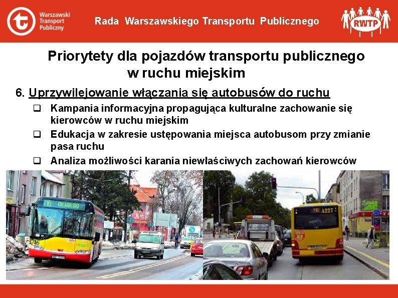 Rada Warszawskiego Transportu Publicznego Priorytety dla pojazdów transportu publicznego w ruchu miejskim 6. Uprzywilejowanie