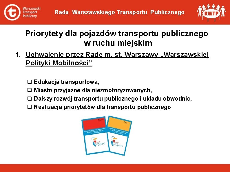 Rada Warszawskiego Transportu Publicznego Priorytety dla pojazdów transportu publicznego w ruchu miejskim 1. Uchwalenie