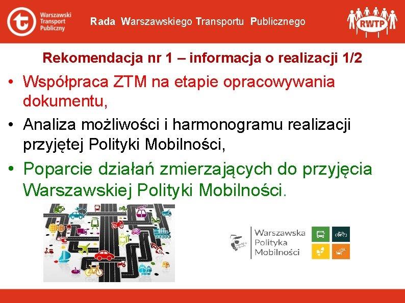 Rada Warszawskiego Transportu Publicznego Rekomendacja nr 1 – informacja o realizacji 1/2 • Współpraca