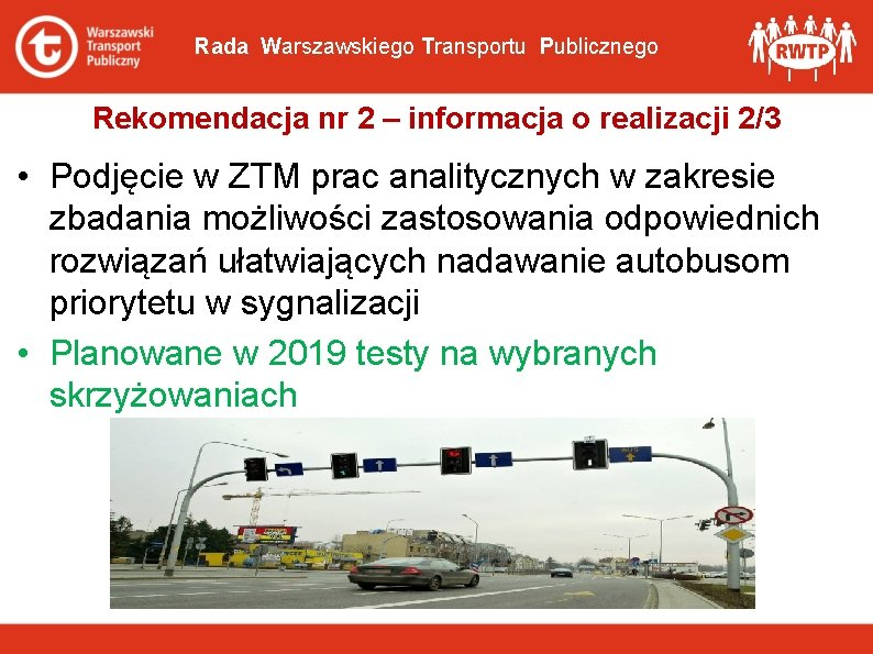 Rada Warszawskiego Transportu Publicznego Rekomendacja nr 2 – informacja o realizacji 2/3 • Podjęcie