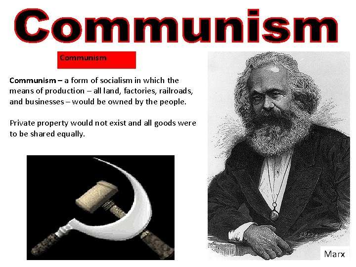 Communism – a form of socialism in which the means of production – all