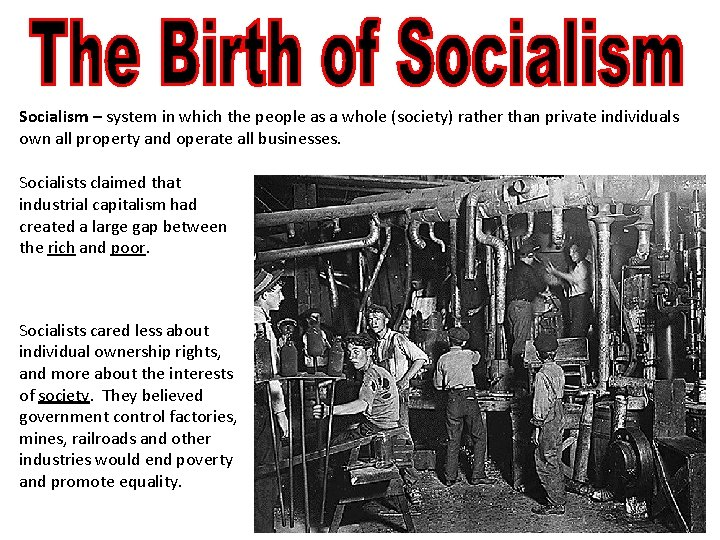 Socialism – system in which the people as a whole (society) rather than private
