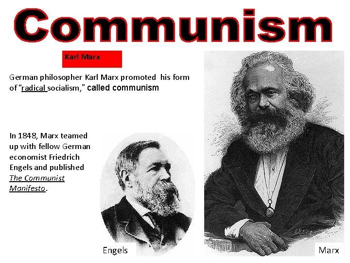 "Karl Marx German philosopher Karl Marx promoted his form of ""radical socialism, "" called"