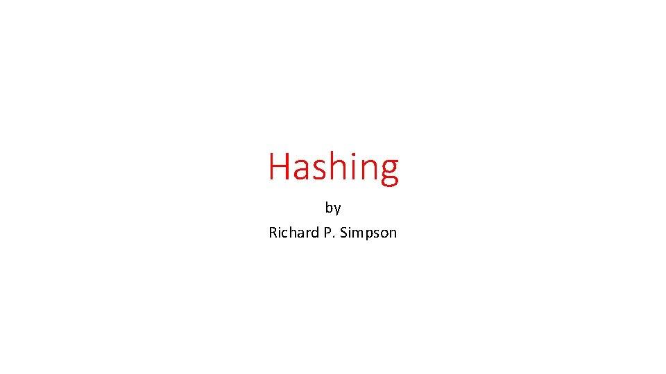 Hashing by Richard P. Simpson