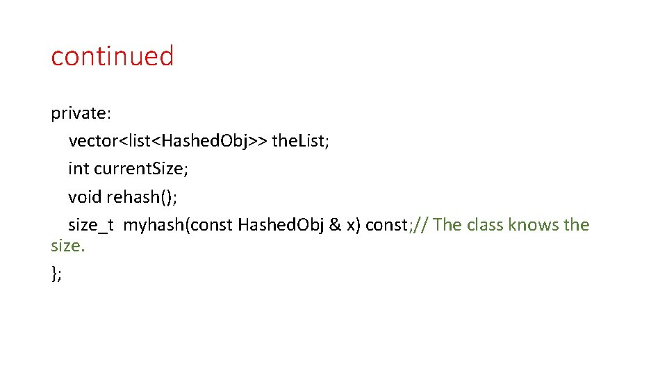 continued private: vector<list<Hashed. Obj>> the. List; int current. Size; void rehash(); size_t myhash(const Hashed.