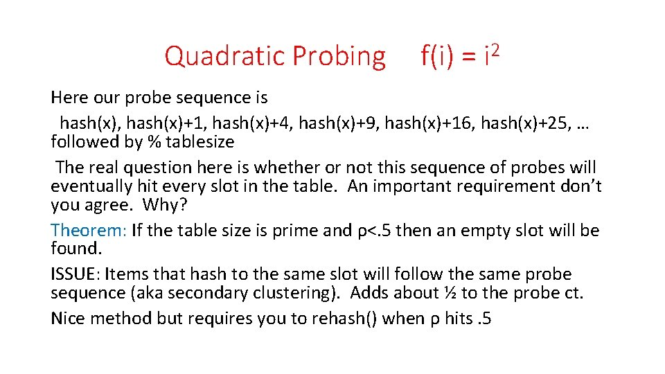 Quadratic Probing f(i) = i 2 Here our probe sequence is hash(x), hash(x)+1, hash(x)+4,