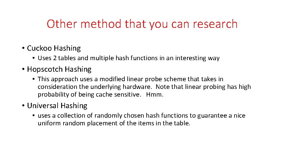 Other method that you can research • Cuckoo Hashing • Uses 2 tables and