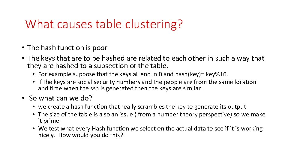 What causes table clustering? • The hash function is poor • The keys that