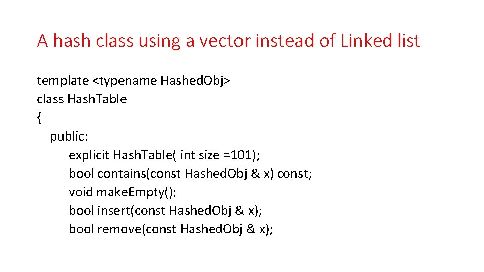 A hash class using a vector instead of Linked list template <typename Hashed. Obj>