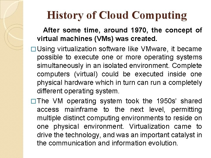 History of Cloud Computing After some time, around 1970, the concept of virtual machines