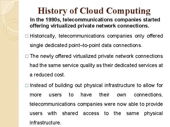 History of Cloud Computing In the 1990 s, telecommunications companies started offering virtualized private