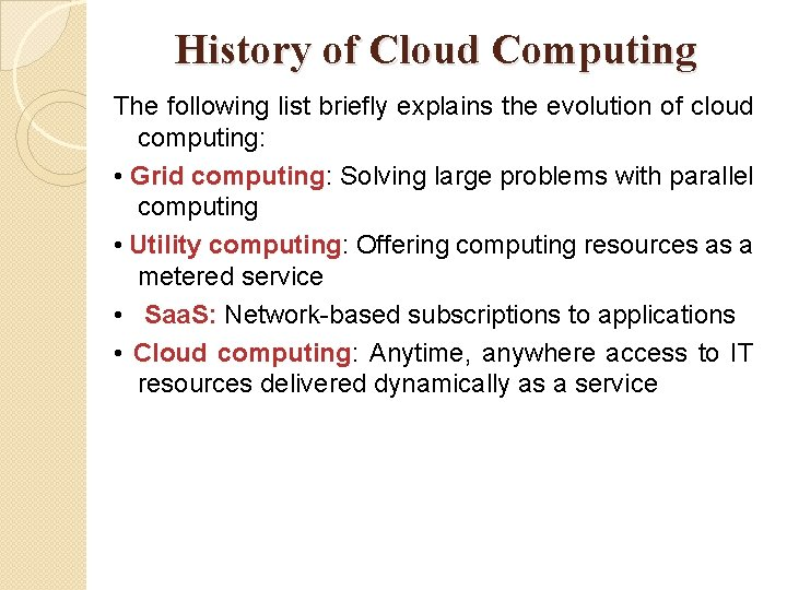History of Cloud Computing The following list briefly explains the evolution of cloud computing: