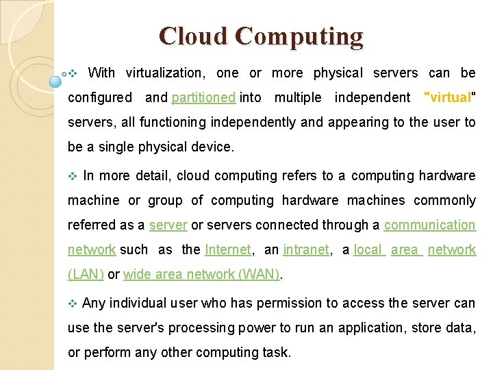 Cloud Computing v With virtualization, one or more physical servers can be configured and