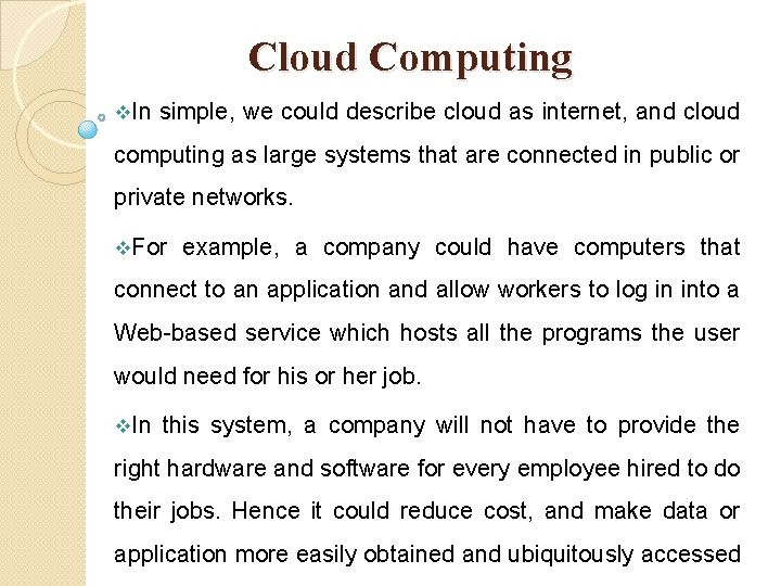 Cloud Computing v. In simple, we could describe cloud as internet, and cloud computing