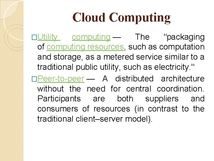 """Cloud Computing �Utility computing — The """"packaging of computing resources, such as computation and"""