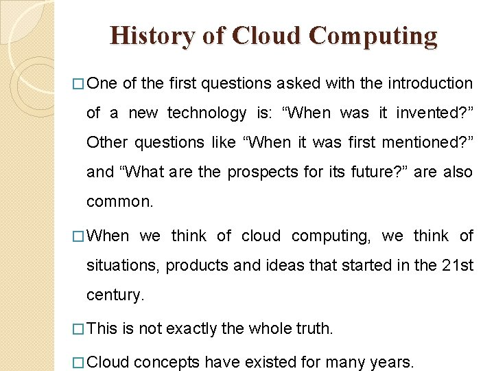 History of Cloud Computing � One of the first questions asked with the introduction