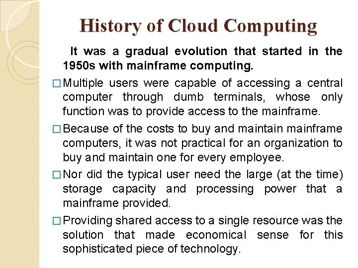 History of Cloud Computing It was a gradual evolution that started in the 1950