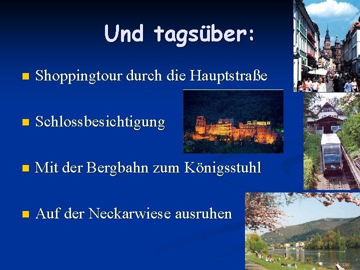 Und tagsüber: n Shoppingtour durch die Hauptstraße n Schlossbesichtigung n Mit der Bergbahn zum