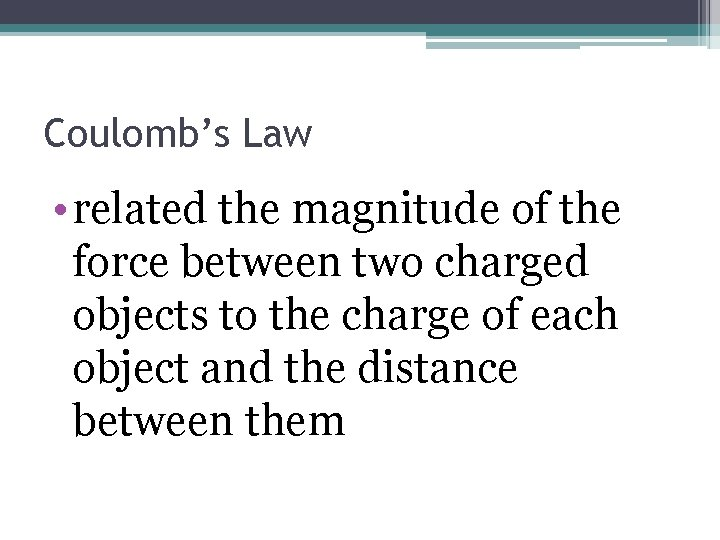Coulomb's Law • related the magnitude of the force between two charged objects to