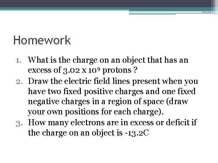 Homework 1. What is the charge on an object that has an excess of