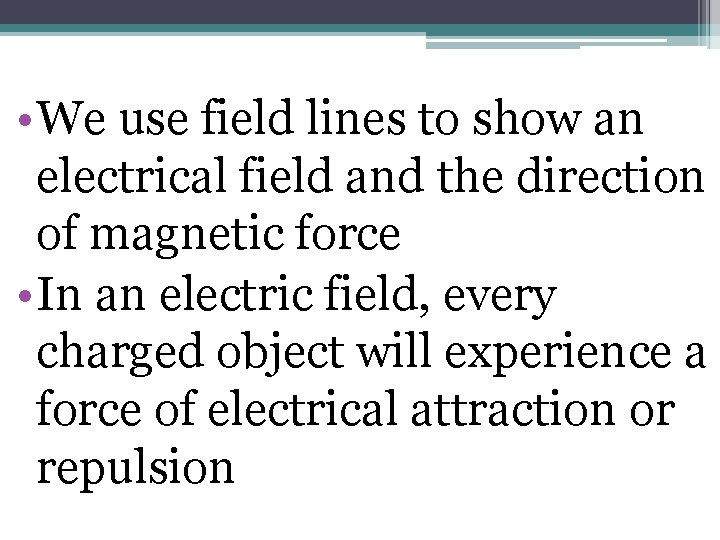 • We use field lines to show an electrical field and the direction