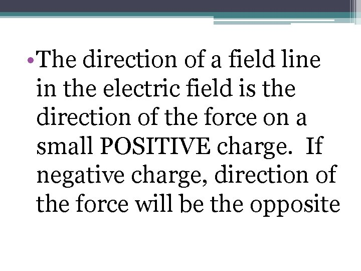 • The direction of a field line in the electric field is the