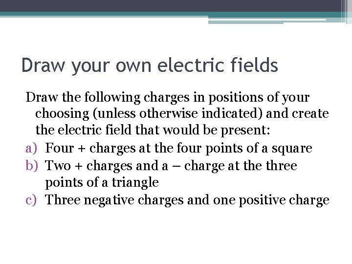 Draw your own electric fields Draw the following charges in positions of your choosing