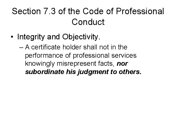 Section 7. 3 of the Code of Professional Conduct • Integrity and Objectivity. –