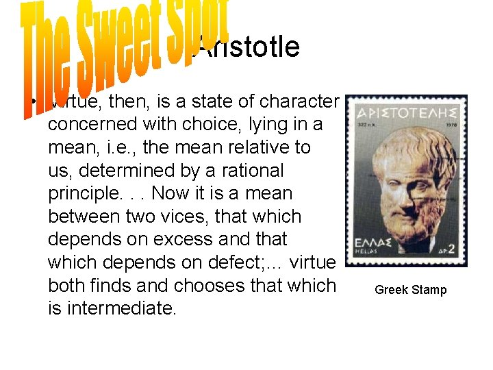 Aristotle • Virtue, then, is a state of character concerned with choice, lying in