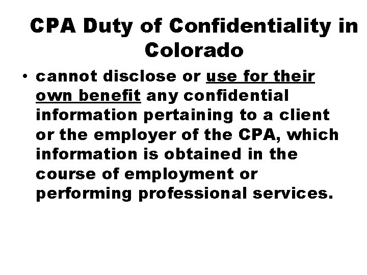 CPA Duty of Confidentiality in Colorado • cannot disclose or use for their own