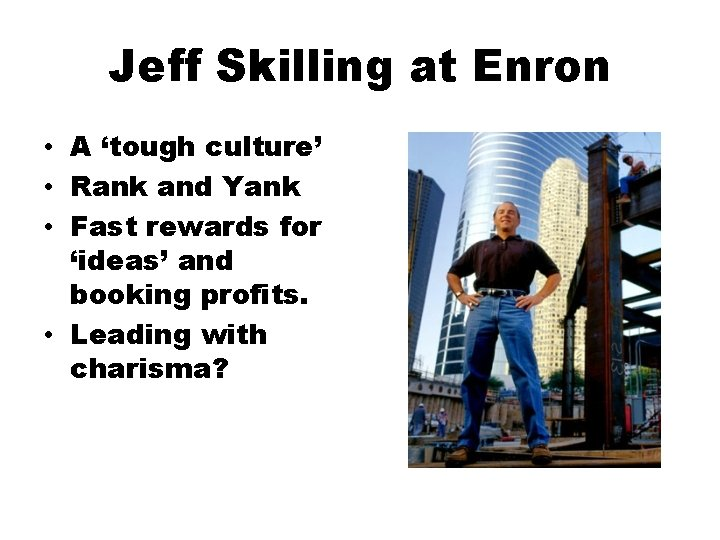 Jeff Skilling at Enron • A 'tough culture' • Rank and Yank • Fast