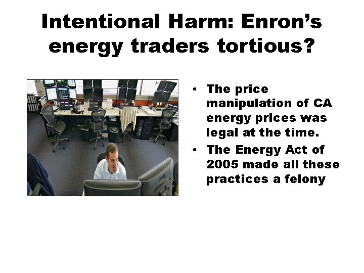 Intentional Harm: Enron's energy traders tortious? • The price manipulation of CA energy prices
